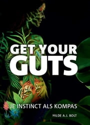 Get your guts - je instinct als kompas ebook by Hilde Bolt, Franca de Leeuw, Christel Kerklaan,...