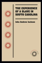 The Experience of a Slave in South Carolina ebook by John Andrew Jackson