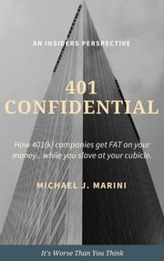 401 Confidential: How 401(k) Companies Get Fat on Your Money…While You Slave at Your Cubicle.