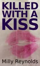 Killed With A Kiss ebook by Milly Reynolds