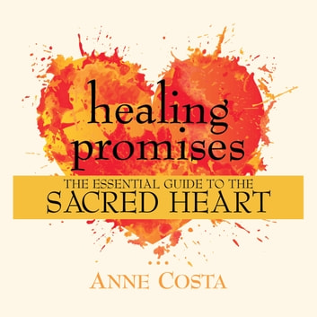 Healing Promises - The Essential Guide to the Sacred Heart audiobook by Anne Costa