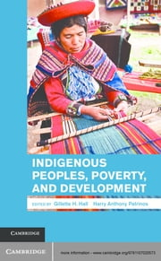 Indigenous Peoples, Poverty, and Development ebook by Professor Gillette H. Hall,Dr Harry Anthony Patrinos