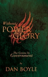 Without Power Or Glory - The Greens In Government ebook by Dan Boyle