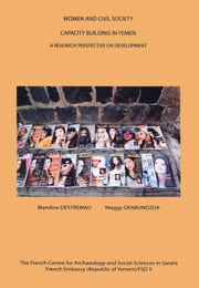 Women and Civil Society: Capacity Building in Yemen - A Research Perspective on Development ebook by Blandine Destremau, Maggy Grabundzija