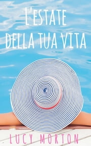 L'estate della tua vita eBook by Lucy Morton