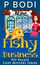 Fishy Business - Pet Palace Cozy Mystery Series, #3 ebook by P Bodi