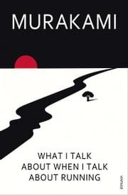 What I Talk About When I Talk About Running ebook by Haruki Murakami, Philip Gabriel