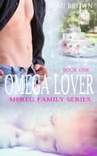 Omega Lover - Mpreg Romance ebook by Beau Brown