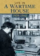 Life in a Wartime House: 1939-1945 ebook by Brian Williams