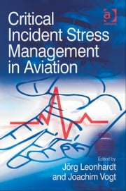 Critical Incident Stress Management in Aviation ebook by Mr Joachim Vogt,Jörg Leonhardt