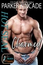 Hot SEAL, Charmed ebook by Parker Kincade