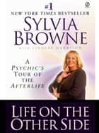 Life on the Other Side - A Psychic's Tour of the Afterlife ebook by Sylvia Browne, Lindsay Harrison