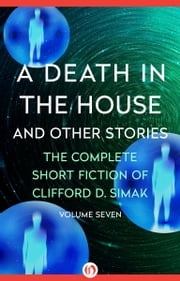 A Death in the House - And Other Stories ebook by Clifford D. Simak,David W. Wixon