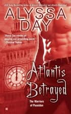 Atlantis Betrayed ebook by Alyssa Day