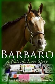 Barbaro - A Nation's Love Story ebook by Pamela K. Brodowsky,Tom Philbin