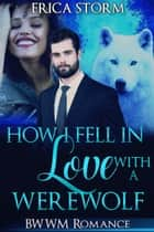 How I Fell In Love With A Werewolf ebook by Erica Storm