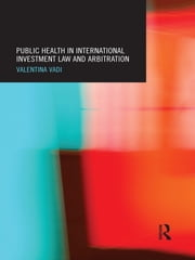 Public Health in International Investment Law and Arbitration ebook by Valentina Vadi
