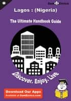 Ultimate Handbook Guide to Lagos : (Nigeria) Travel Guide - Ultimate Handbook Guide to Lagos : (Nigeria) Travel Guide ebook by Jesse James