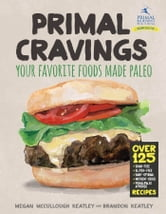 Primal Cravings - Your favorite foods, made Paleo ebook by Brandon and Megan Keatley
