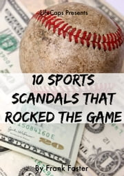 10 Sports Scandals That Rocked the Game ebook by Frank Foster