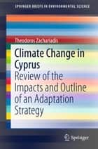 Climate Change in Cyprus - Review of the Impacts and Outline of an Adaptation Strategy ebook by Theodoros Zachariadis
