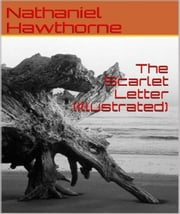 The Scarlet Letter (Illustrated) ebook by Nathaniel Hawthorne