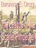 The Leaque of the Scarlet Pimpernel ebook by Baroness Emmuska Orczy