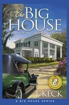 The Big House - Story of a Southern Family (Book 1) ebook by J. Keck