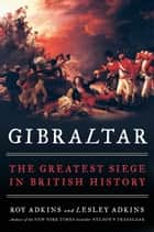 Gibraltar - The Greatest Siege in British History ebook by Roy Adkins, Lesley Adkins