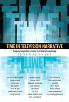 Time in Television Narrative - Exploring Temporality in Twenty-First Century Programming ebook by Melissa Ames