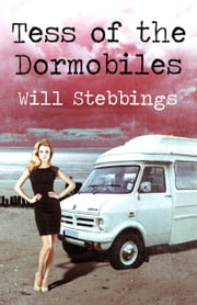 Tess of the Dormobiles ebook by Will Stebbings