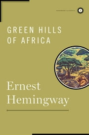 Green Hills of Africa ebook by Ernest Hemingway