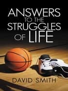Answers to the Struggles of Life ebook by David Smith