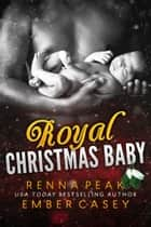 Royal Christmas Baby ebook by Renna Peak, Ember Casey
