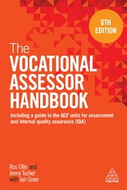 The Vocational Assessor Handbook - Including a Guide to the QCF Units for Assessment and Internal Quality Assurance (IQA) ebook by Ros Ollin, Jenny Tucker, Ian Greer