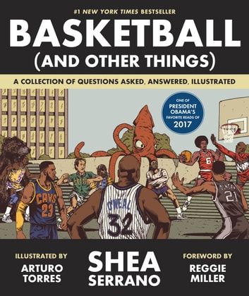 Basketball (and Other Things) - A Collection of Questions Asked, Answered, Illustrated ebook by Shea Serrano