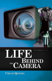 Life Behind the Camera ebook by Chuck Quinzio