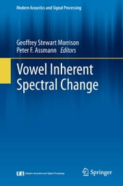 Vowel Inherent Spectral Change ebook by Geoffrey Stewart Morrison,Peter F. Assmann