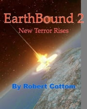 EarthBound 2: New Terror Rises ebook by Robert Cottom