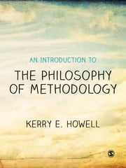 An Introduction to the Philosophy of Methodology ebook by Kerry E Howell