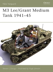 M3 Lee/Grant Medium Tank 1941-45 ebook by Steven Zaloga,Hugh Johnson