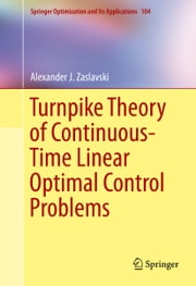 Turnpike Theory of Continuous-Time Linear Optimal Control Problems ebook by Alexander Zaslavski
