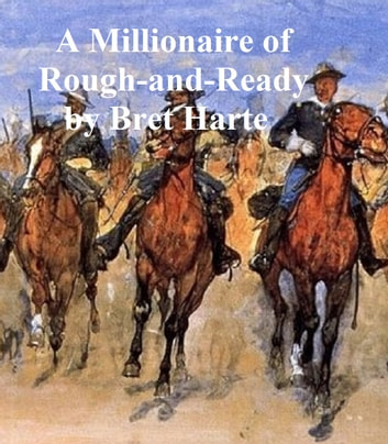 A Millionaire of Rough and Ready ebook by Bret Harte