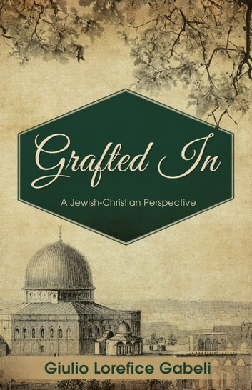 Grafted In - A Jewish-Christian Perspective ebook by Giulio Lorefice Gabeli