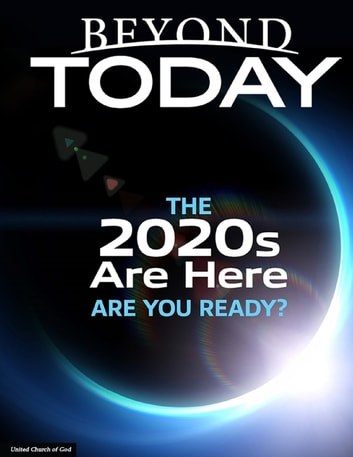 Beyond Today: The 2020s Are Here: Are You Ready? ebook by United Church of God
