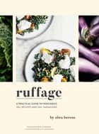 Ruffage - A Practical Guide to Vegetables ebook by Abra Berens, Lucy Engelman, EE Berger