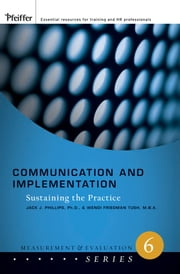 Communication and Implementation - Sustaining the Practice ebook by Jack J. Phillips,Wendi Friedman Tush