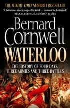 Waterloo: The History of Four Days, Three Armies and Three Battles ebook by Bernard Cornwell
