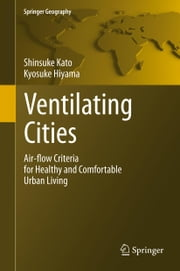 Ventilating Cities - Air-flow Criteria for Healthy and Comfortable Urban Living ebook by Shinsuke Kato,Kyosuke Hiyama