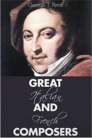 Great Italian and French Composers ebook by George T. Ferris